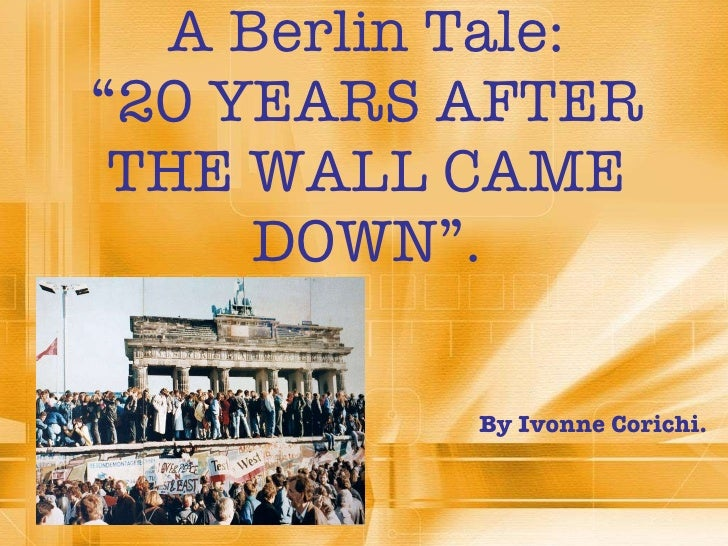 "A Berlin Tale: ""20 YEARS AFTER THE WALL CAME DOWN"". By Ivonne Corichi."