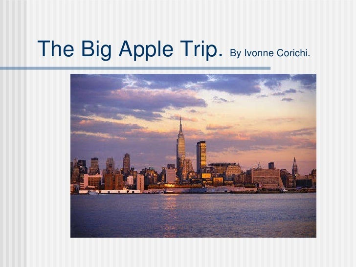 The Big Apple Trip.  By Ivonne Corichi.