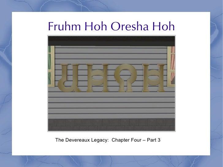 Fruhm Hoh Oresha Hoh      The Devereaux Legacy: Chapter Four – Part 3