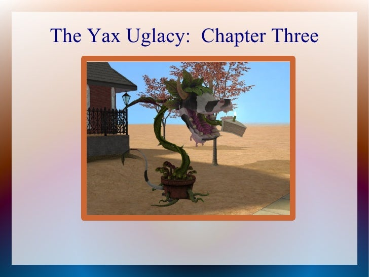 The Yax Uglacy:  Chapter Three