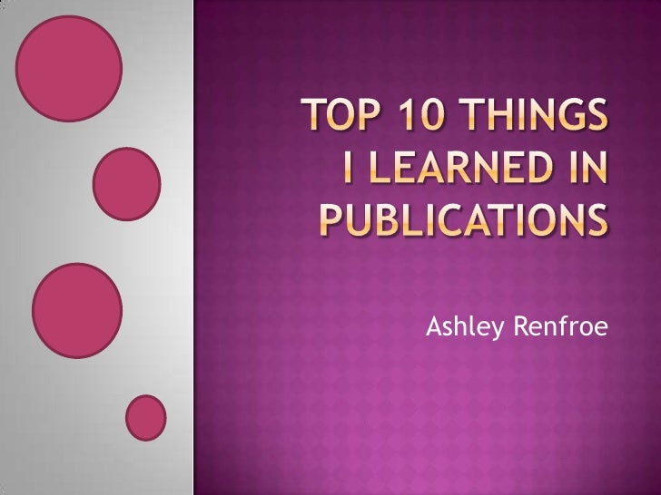 Top 10 things I learned in Publications<br />Ashley Renfroe<br />