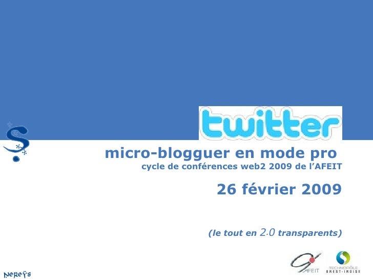 micro-blogguer en mode pro  cycle de conférences web2 2009 de l'AFEIT 26 février 2009 (le tout en  2 . 0  transparents)