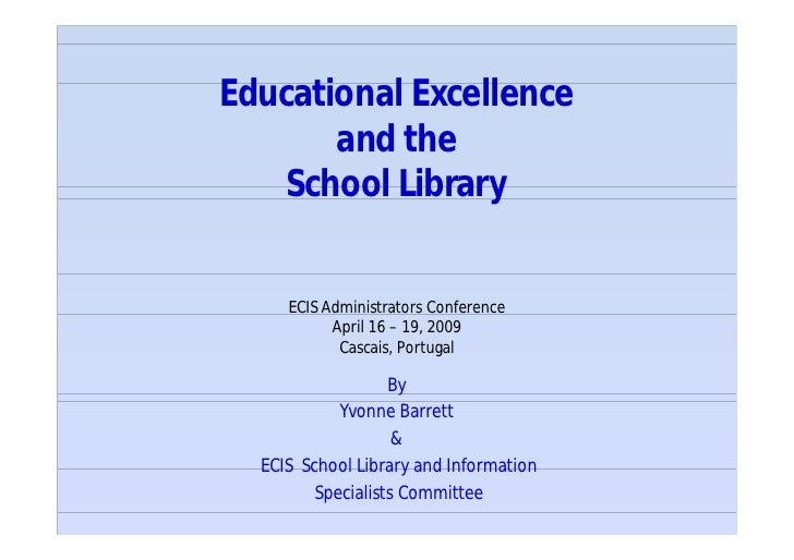 Educational Excellence        and the     School Library        ECIS Administrators Conference            April 16 – 19, 2...