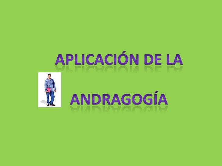 aplicación de la<br />Andragogía<br />