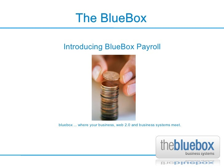 The BlueBox The BlueBox Introducing BlueBox Payroll