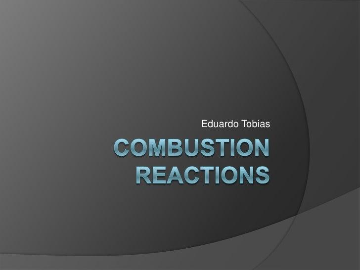 Combustion reactions<br />Eduardo Tobias<br />