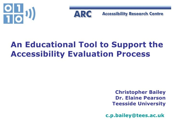 Christopher Bailey Dr. Elaine Pearson Teesside University [email_address]   An Educational Tool to Support the  Accessibil...