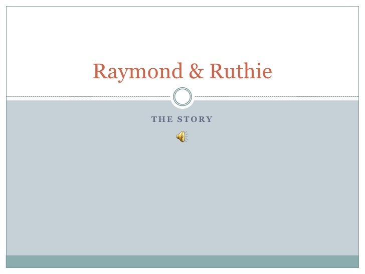 The Story<br />Raymond & Ruthie<br />