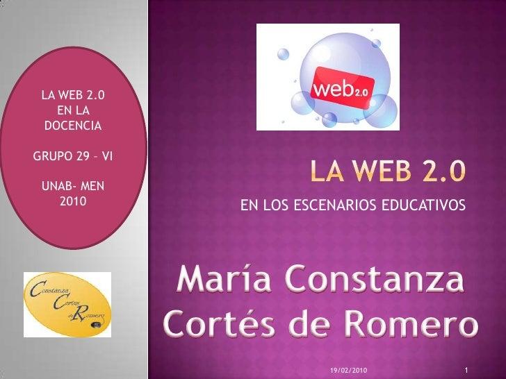 LA WEB 2.0 <br />EN LOS ESCENARIOS EDUCATIVOS <br />LA WEB 2.0<br />EN LA  <br />DOCENCIA<br />GRUPO 29– VI<br />UNAB- MEN...