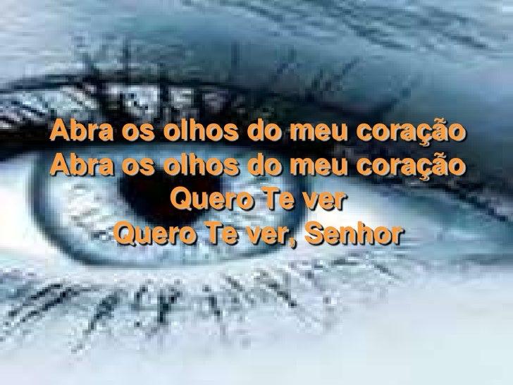 Abra os olhos do meu coraçãoAbra os olhos do meu coraçãoQuero Te verQuero Te ver, Senhor<br />