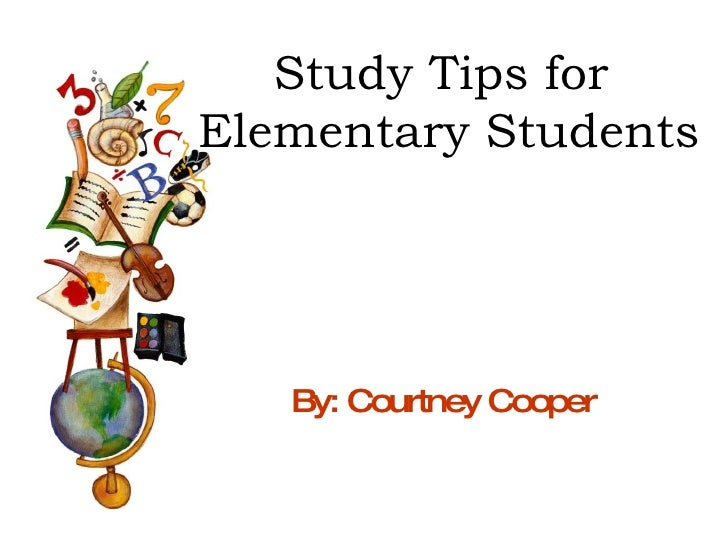 Study Tips for  Elementary Students By: Courtney Cooper