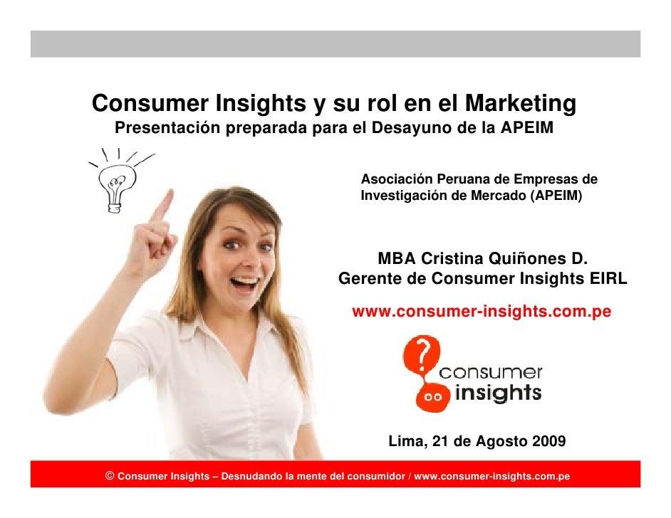Consumer Insights y su rol en el Marketing   Presentación preparada para el Desayuno de la APEIM                          ...