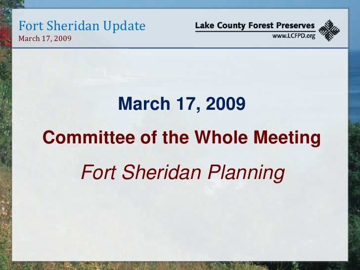 Fort Sheridan Update March 17, 2009                          March 17, 2009       Committee of the Whole Meeting          ...