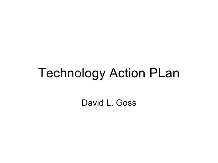 Technology Action PLan David L. Goss