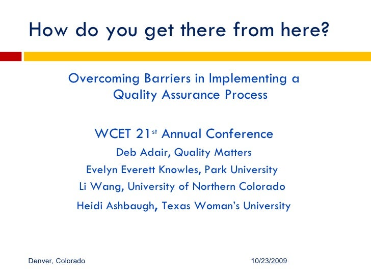 How do you get there from here? <ul><li>Overcoming Barriers in Implementing a Quality Assurance Process </li></ul><ul><li>...