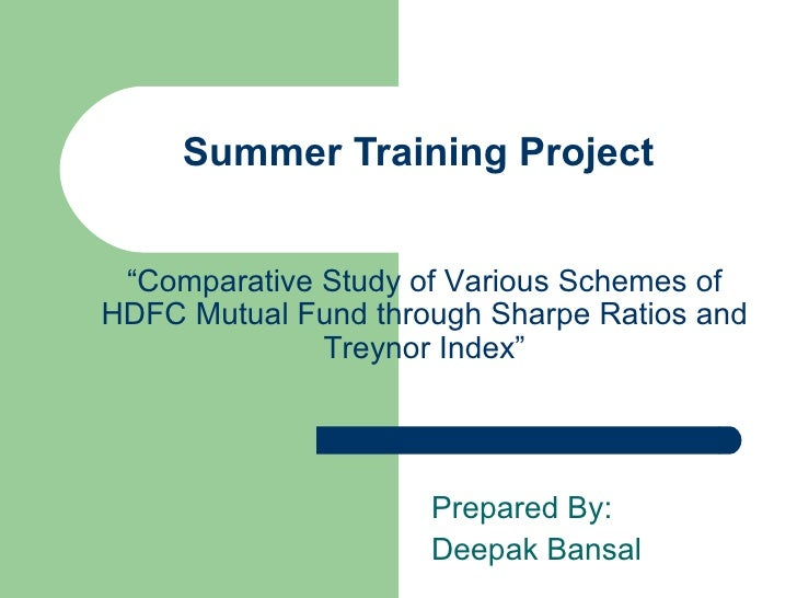 """Summer Training Project Prepared By: Deepak Bansal """" Comparative Study of Various Schemes of HDFC Mutual Fund through Shar..."""