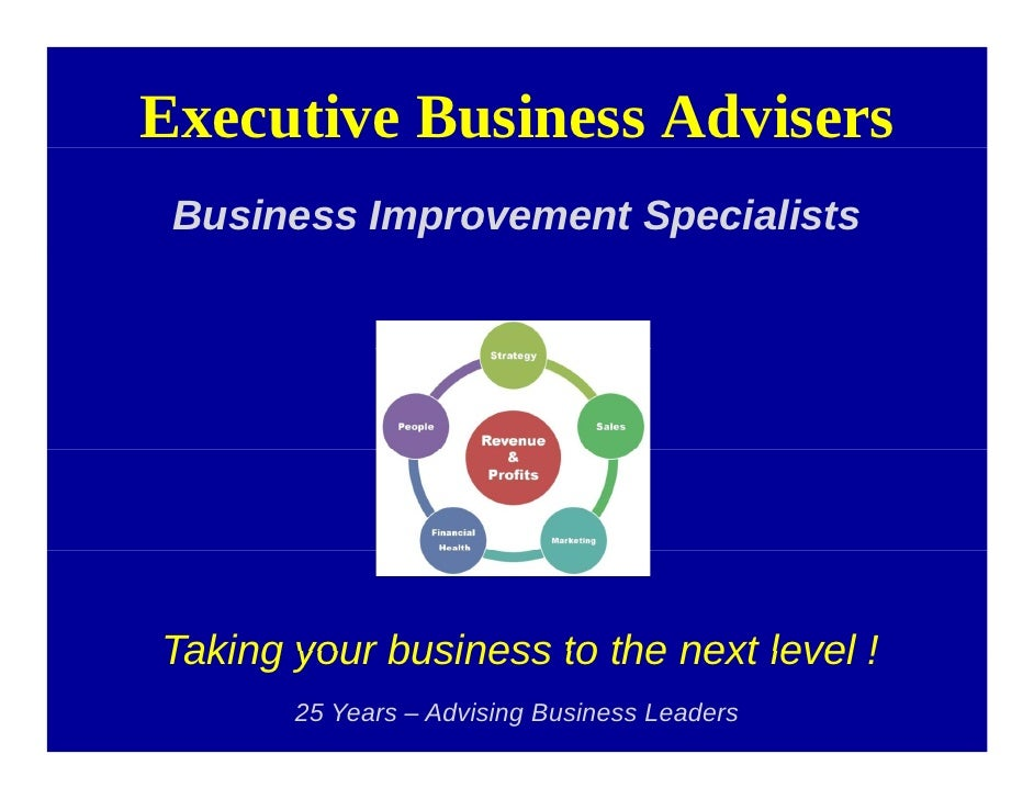 Executive Business Advisers  Business Improvement Specialists     Taking your business to the next level !        25 Years...