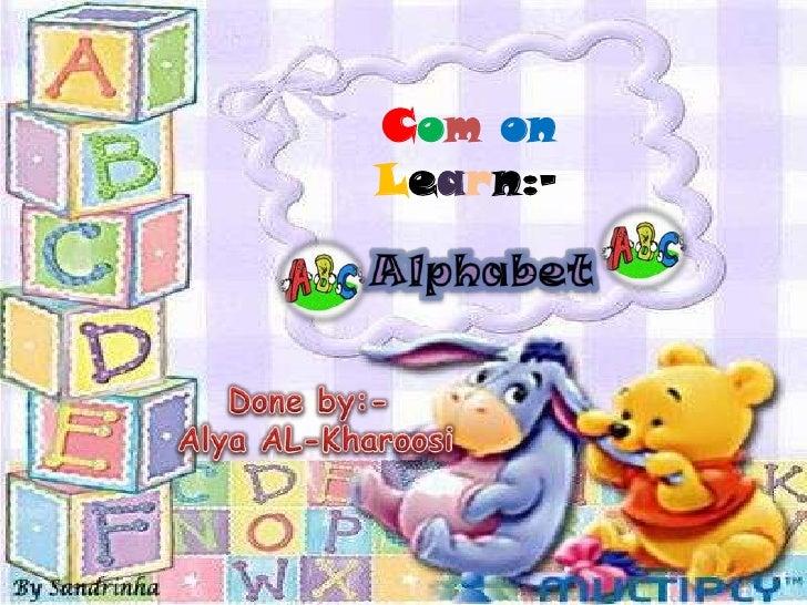 Comon<br />Learn:- <br />Alphabet<br />Done by:- <br />Alya AL-Kharoosi<br />