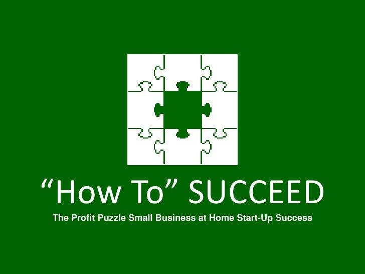 """Small Business at Home: """"How To"""" Succeed?"""