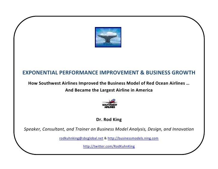 EXPONENTIAL PERFORMANCE IMPROVEMENT & BUSINESS GROWTH   How Southwest Airlines Improved the Business Model of Red Ocean Ai...