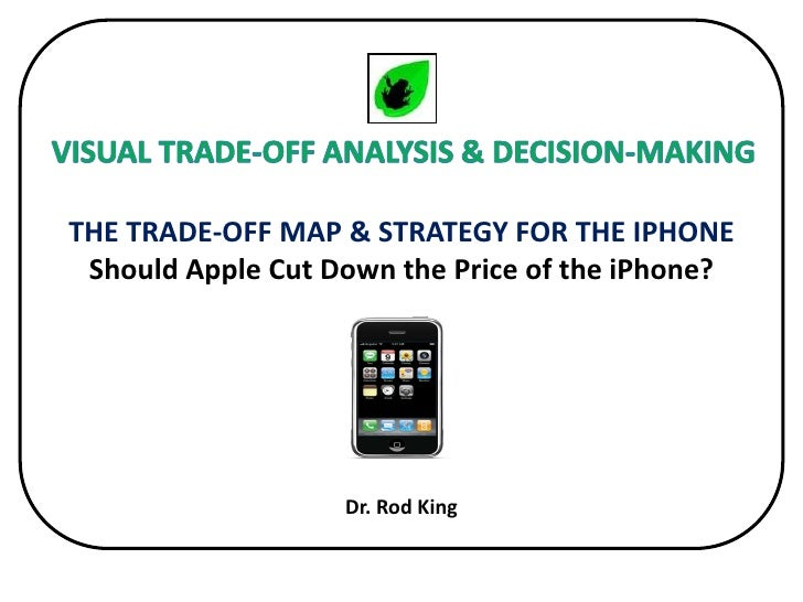 Trade-off Map and Strategy for the iPhone: Should Apple Cut Down the Price of the iPhone?
