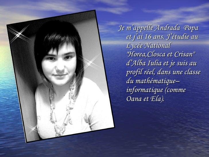 """<ul><li>Je m'appelle Andrada  Popa et j'ai 16 ans.  J'étudie au Lycée National """"Horea,Closca et Crisan"""" d'Alba I..."""