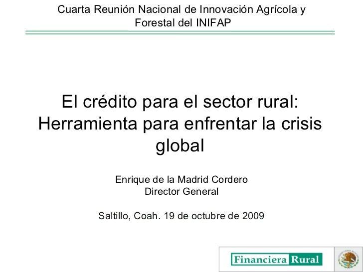 Enrique de la Madrid Cordero Director General Saltillo, Coah. 19 de octubre de 2009 Cuarta Reunión Nacional de Innovación ...