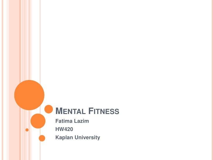 Mental Fitness<br />Fatima Lazim<br />HW420<br />Kaplan University<br />
