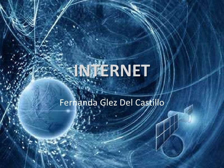 INTERNET<br />Fernanda GlezDel Castillo<br />
