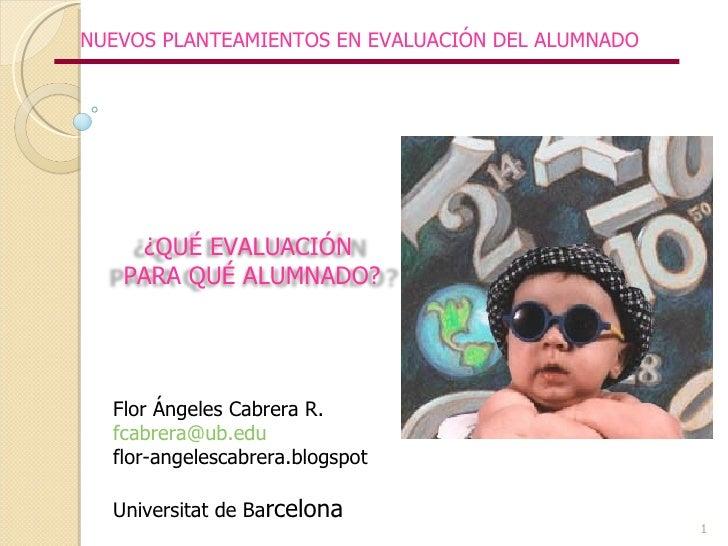 Flor Ángeles Cabrera R. [email_address] flor-angelescabrera.blogspot Universitat de Ba rcelona NUEVOS PLANTEAMIENTOS EN EV...
