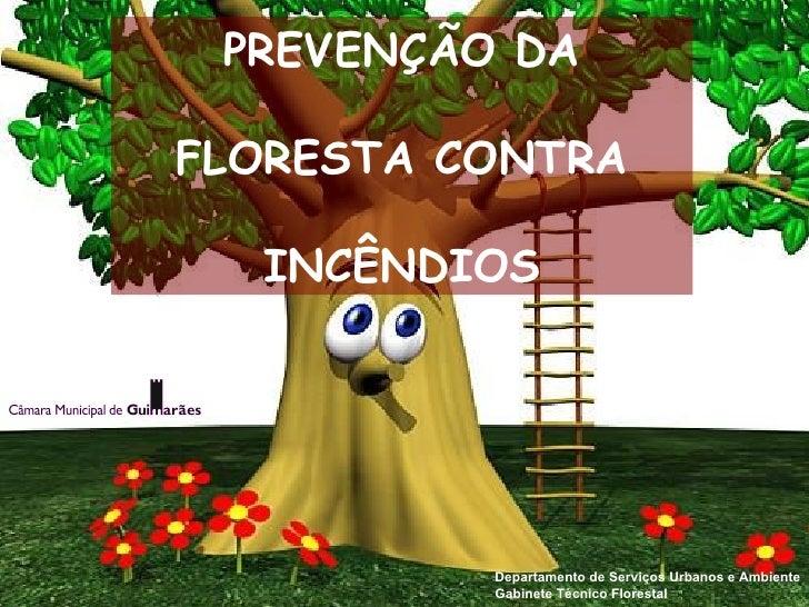 PREVENÇÃO DA FLORESTA CONTRA  INCÊNDIOS Departamento de Serviços Urbanos e Ambiente Gabinete Técnico Florestal