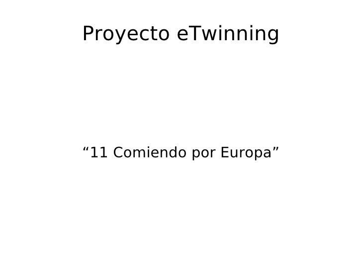 "Proyecto eTwinning     ""11 Comiendo por Europa"""