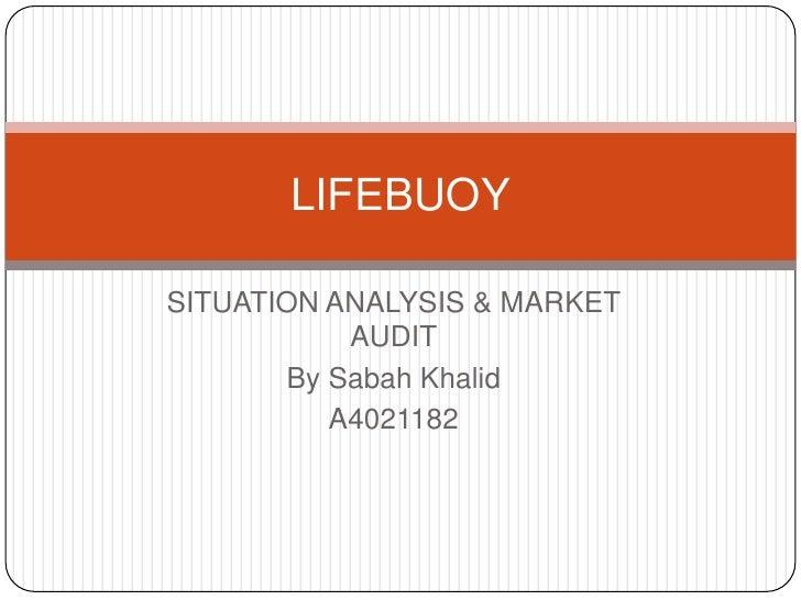 SITUATION ANALYSIS & MARKET AUDIT<br />By Sabah Khalid<br />A4021182<br />LIFEBUOY<br />