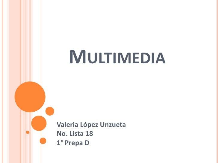 Multimedia<br />Valeria López UnzuetaNo. Lista 181° Prepa D<br />