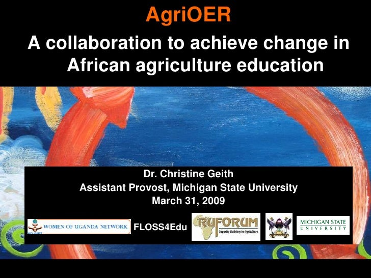 AgriOER A collaboration to achieve change in     African agriculture education                       Dr. Christine Geith  ...