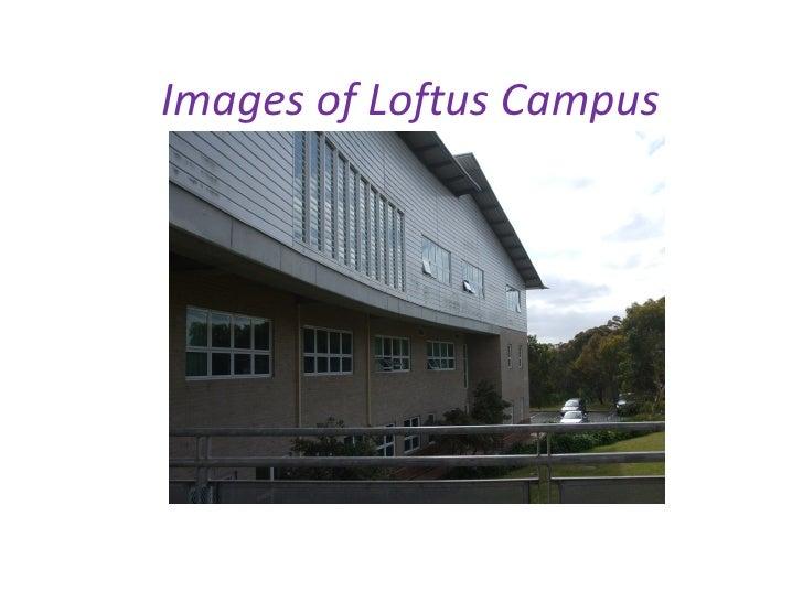 Images of Loftus Campus