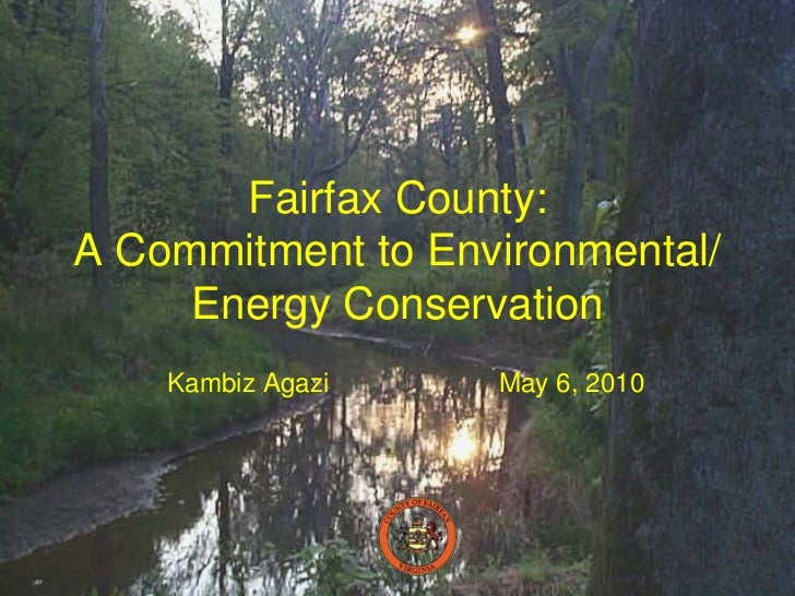 Fairfax County: A Commitment to Environmental/      Energy Conservation     Kambiz Agazi   May 6, 2010                    ...
