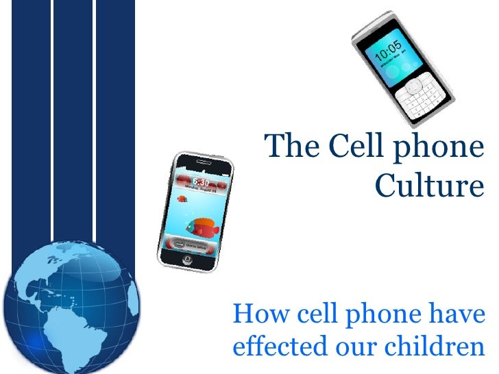 How cell phone have effected our children The Cell phone Culture