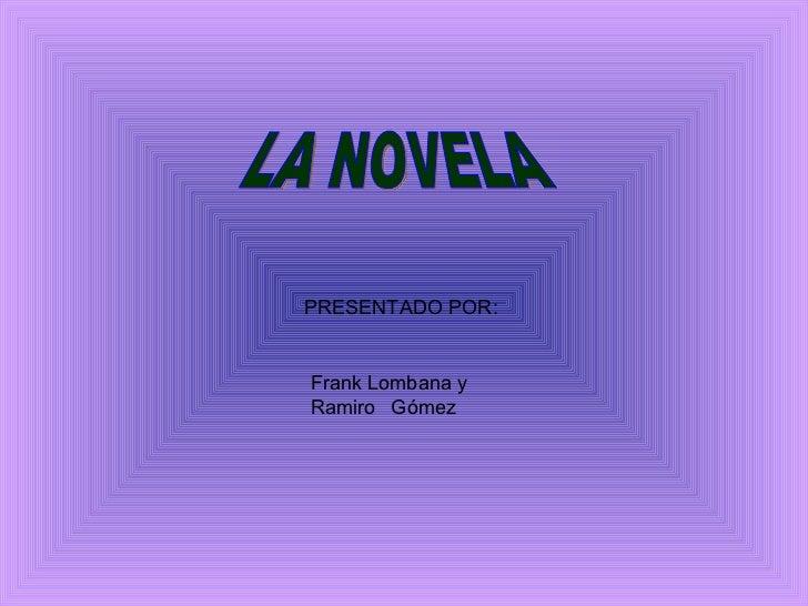 LA NOVELA PRESENTADO POR: Frank Lombana y  Ramiro  Gómez