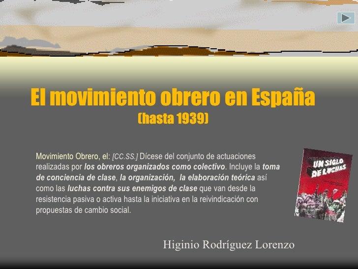 El movimiento obrero en España                               (hasta 1939)  Movimiento Obrero, el: [CC.SS.] Dícese del conj...