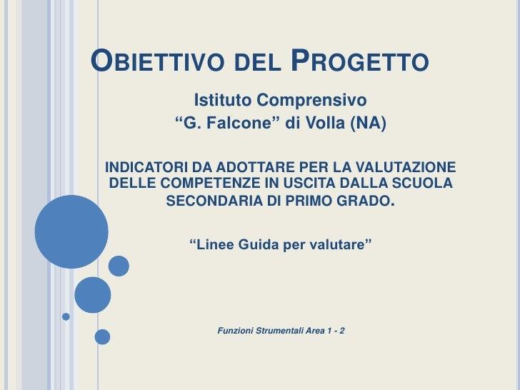 """Obiettivo del Progetto<br />Istituto Comprensivo<br />""""G. Falcone"""" di Volla (NA)<br />INDICATORI DA ADOTTARE PER LA VALUTA..."""