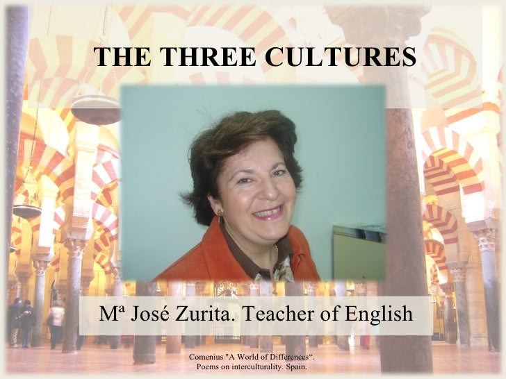 "THE THREE CULTURES Mª José Zurita. Teacher of English Comenius ""A World of Differences"".  Poems on interculturality. ..."