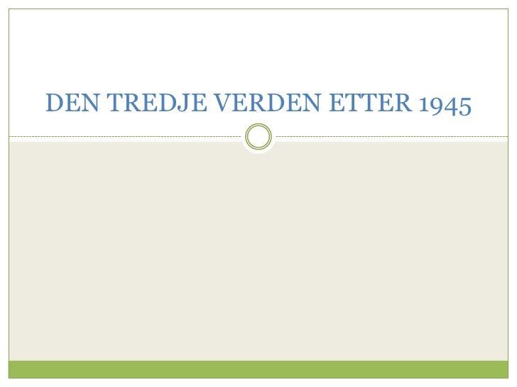 DEN TREDJE VERDEN ETTER 1945<br />