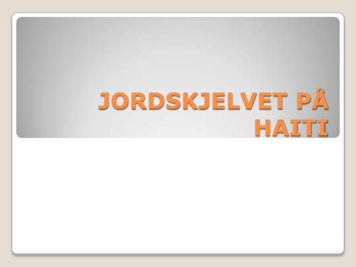 JORDSKJELVET PÅ HAITI<br />