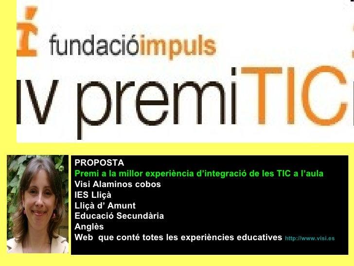 PROPOSTA  Premi a la millor experiència d'integració de les TIC a l'aula Visi Alaminos cobos  IES Lliçà Lliçà d' Amunt Edu...