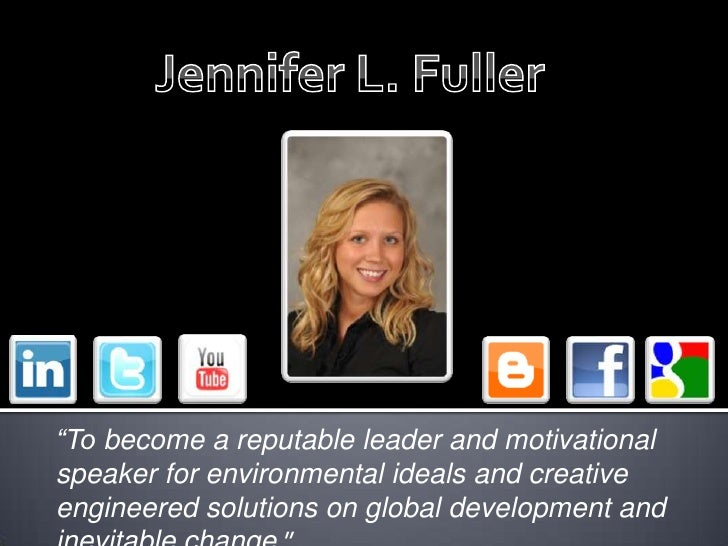 "Jennifer L. Fuller<br />""To become a reputable leader and motivational speaker for environmental ideals and creative engin..."