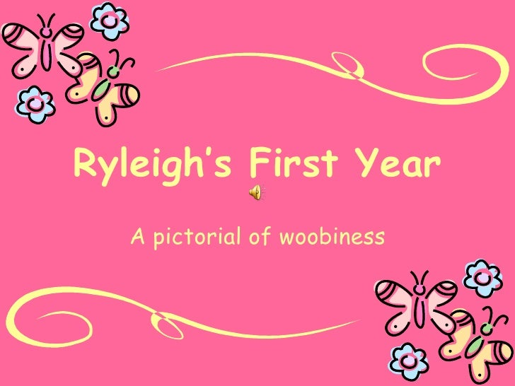 Ryleigh's First Year A pictorial of woobiness