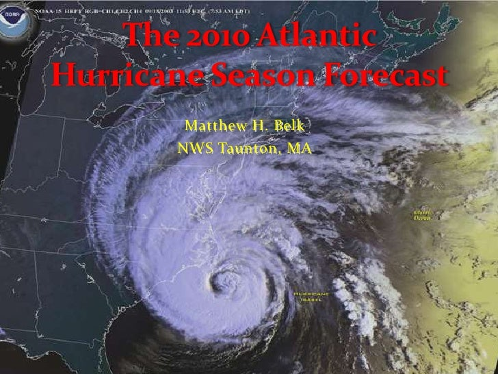 The 2010 Atlantic Hurricane Season Forecast<br />Matthew H. Belk<br />NWS Taunton, MA<br />