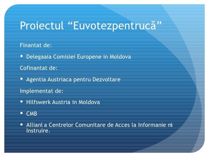 """Proiectul """"Euvotezpentrucă"""" <ul><li>Finantat  de:  </li></ul><ul><li>Delegația Comisiei Europene in Moldova </li></ul><ul>..."""