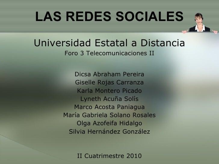 LAS REDES SOCIALES <ul><li>Universidad Estatal a Distancia </li></ul><ul><li>Foro 3 Telecomunicaciones II </li></ul><ul><l...